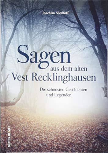 Die spannendsten Legenden, Mythen, Märchen und Sagen aus dem alten Vest Recklinghausen, liebevoll zusammengestellt, neu erzählt und reich bebildert. (Sutton Sagen & Legenden)