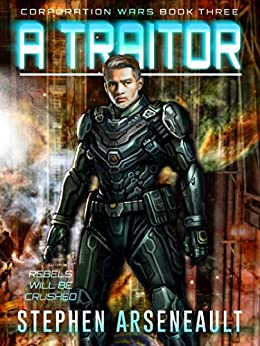 A Traitor: (CORPORATION WARS Book 3) by [Stephen Arseneault]