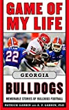 Game of My Life Georgia Bulldogs: Memorable Stories of Bulldog Football