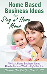 Home Based Business Ideas For Stay At Home Moms