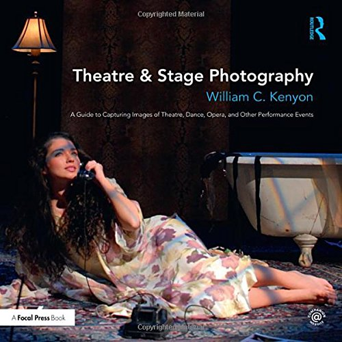 Theatre & Stage Photography: A Guide to Capturing Images of Theatre, Dance, Opera, and Other Performance Events