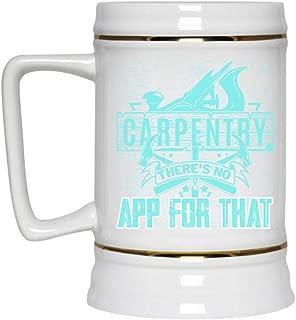 There's No App For That Beer Mug, Carpenter Beer Stein 22oz (Beer Mug-White)