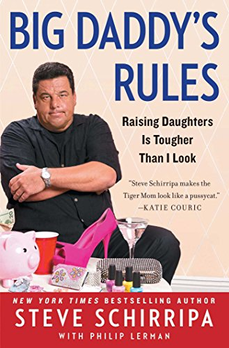Big Daddy's Rules: Raising Daughters Is Tougher Than I Look by [Steve Schirripa]