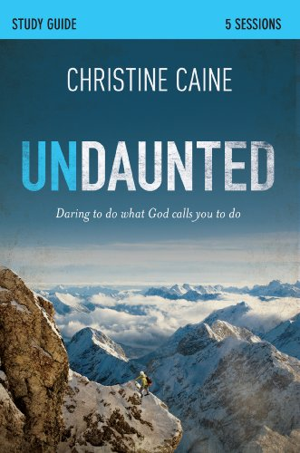 Undaunted Study Guide: Daring to Do What God Calls You to Do