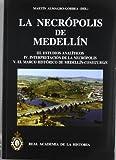 La necrópolis de Medellín. III.Estudios analíticos. IV.Interpretación de la Necrópolis. V.El marco histórico de Medellín-Conisturgis (Bibliotheca Archaeologica Hispana.)