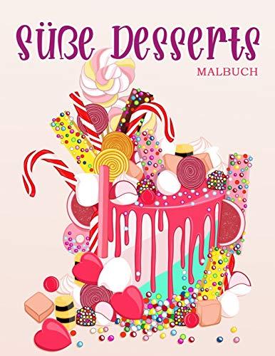 Süße Desserts: Malbuch für Kinder und Erwachsene mit süßen Keksen, Cupcakes, Kuchen, Pralinen, Obst und Eis.