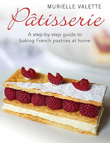 Patisserie: A Step-by-step Guide to Baking French Pastries at H