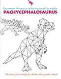 geometric dinosaurs colouring book for adults pachycephalosaurus: Chase away the stress and relax by coloring the ancient geometric animals|is also ... toddlers, girls, boys |a good gift.