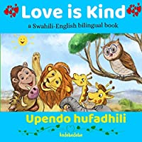 Love is Kind: A Swahili English Bilingual Book