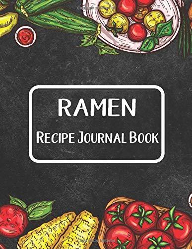 Ramen Recipe Journal Book: Journal To Write In Favorite Recipes / I Love You Ramen Recipe Books / Ramen Book Gifts / Great Gift For Ramen Recipes