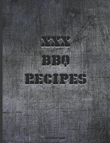XXX BBQ RECIPES: The ideal Notebook for every Well Grilled, BBQ Man. Lined Pages to record your Family's BBQ Recipes and Secret Grilling Techniques. Grilled Steel motif.
