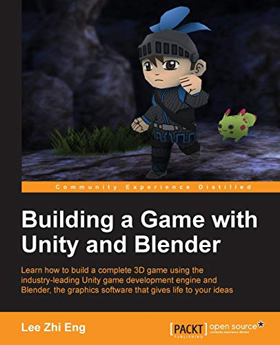 Building a Game with Unity and Blender: Give life to your ideas by developing complete 3D games with the Unity game engine and Blender