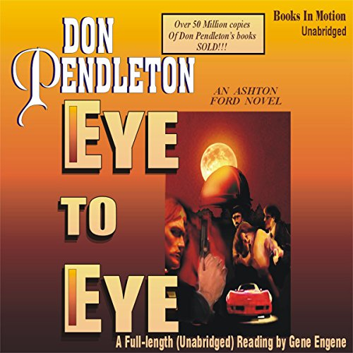 Eye to Eye     Ashton Ford #2              By:                                                                                                                                 Don Pendleton                               Narrated by:                                                                                                                                 Gene Engene                      Length: 7 hrs and 29 mins     6 ratings     Overall 4.2