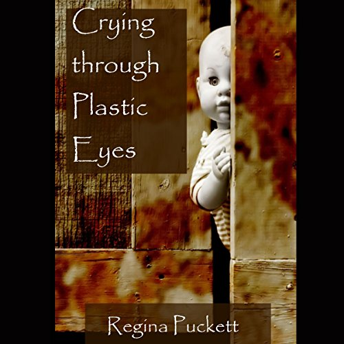 Crying Through Plastic Eyes audiobook cover art