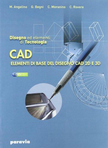 Disegno e tecnologia. Disegno ed elementi di tecnologia Cad. Per gli Ist. tecnici industriali