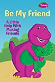 Barney's A Little Help With Making Friends: Be My Friend (Barney)