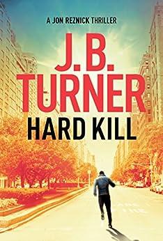 Hard Kill (A Jon Reznick Thriller Book 2) by [J. B. Turner]
