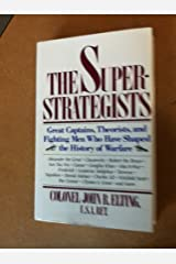 The Superstrategists: Great Captains, Theorists, and Fighting Men Who Have Shaped the History of Warfare Hardcover