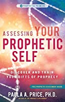 Assessing Your Prophetic Self: Discover and Train Your Gifts of Prophecy (Prophetic Primer)