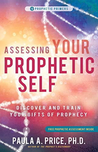 Assessing Your Prophetic Self: Discover and Train Your Gifts of Prophecy (Prophetic Primer) (English Edition)