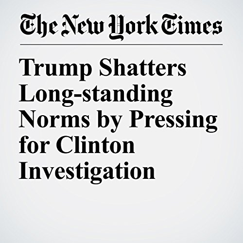 Trump Shatters Long-standing Norms by Pressing for Clinton Investigation copertina