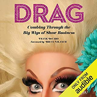 Drag     Combing Through the Big Wigs of Show Business              Written by:                                                                                                                                 Frank DeCaro,                                                                                        Bruce Vilanch - foreword                               Narrated by:                                                                                                                                 Frank DeCaro,                                                                                        Lady Bunny                      Length: 8 hrs and 33 mins     Not rated yet     Overall 0.0