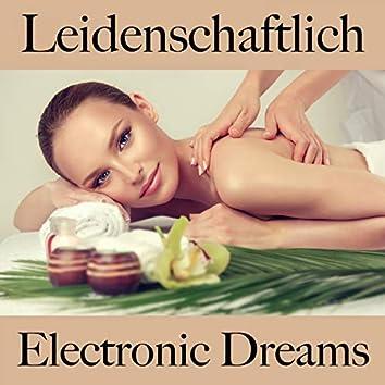 Leidenschaftlich: Electronic Dreams - Die Beste Musik Für Die Sinnliche Zeit Zu Zweit