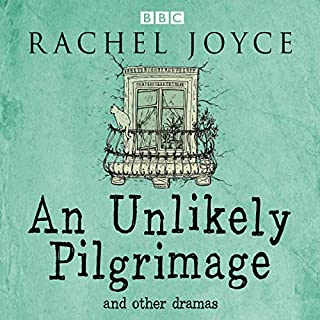 An Unlikely Pilgrimage: The Radio Dramas of Rachel Joyce cover art