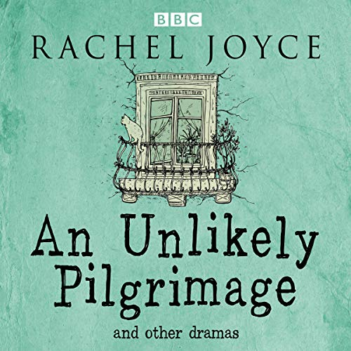An Unlikely Pilgrimage: The Radio Dramas of Rachel Joyce audiobook cover art