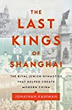 Image of The Last Kings of Shanghai: The Rival Jewish Dynasties That Helped Create Modern China