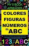 E-BOOK PARA APRENDER COLORES, FIGURAS, NÚMEROS, Y EL ABC: Un Libro Ilustrado que Ayuda a...
