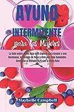 Ayuno Intermitente para las Mujeres: La Guía sobre cómo Usar esta Ciencia para Ayudar a sus Hormonas, la Pérdida de Peso y Vivir una Vida Saludable. Combinar el Método 16/8 con la Dieta Keto