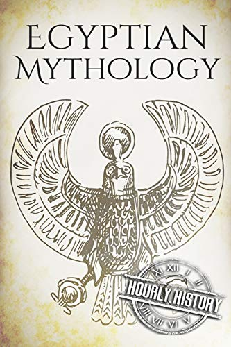Egyptian Mythology: A Concise Guide to the Ancient Gods and Beliefs of Egyptian Mythology (Greek Mythology - Norse Mythology - Egyptian Mythology)