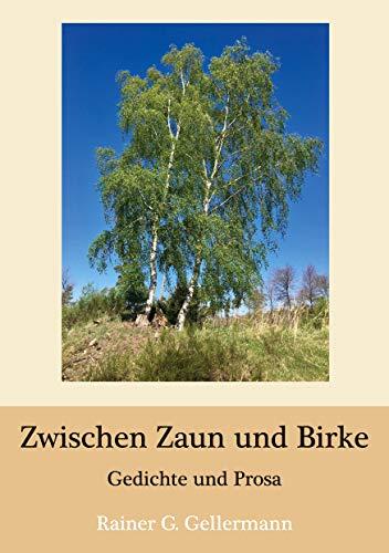 Zwischen Zaun und Birke: Gedichte und Prosa