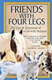 Friends With Four Legs: The Joys & Diversions of a Life with Animals