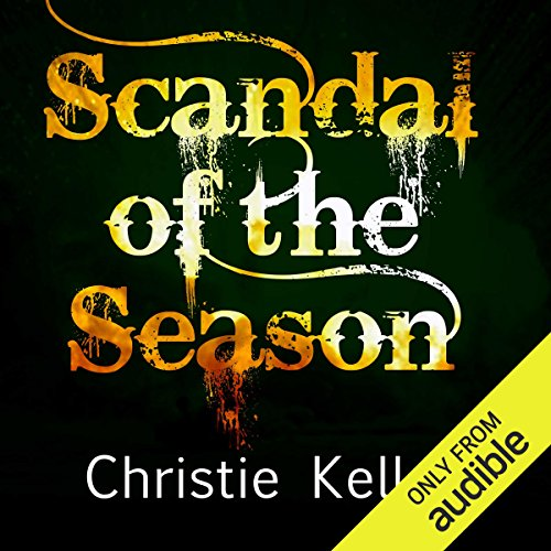 Scandal of the Season                   By:                                                                                                                                 Christie Kelley                               Narrated by:                                                                                                                                 Ashford MacNab                      Length: 10 hrs and 21 mins     Not rated yet     Overall 0.0