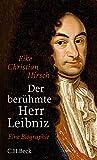 Der berühmte Herr Leibniz: Eine Biographie - Eike Christian Hirsch