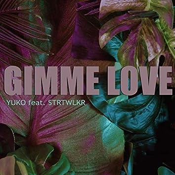 Gimme Love (feat. STRTWLKR)