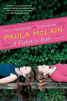 A Ticket to Ride: A Novel by [Paula McLain]
