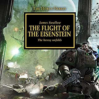 The Flight of The Eisenstein     The Horus Heresy, Book 4              By:                                                                                                                                 James Swallow                               Narrated by:                                                                                                                                 Jonathan Keeble                      Length: 12 hrs and 15 mins     151 ratings     Overall 4.8