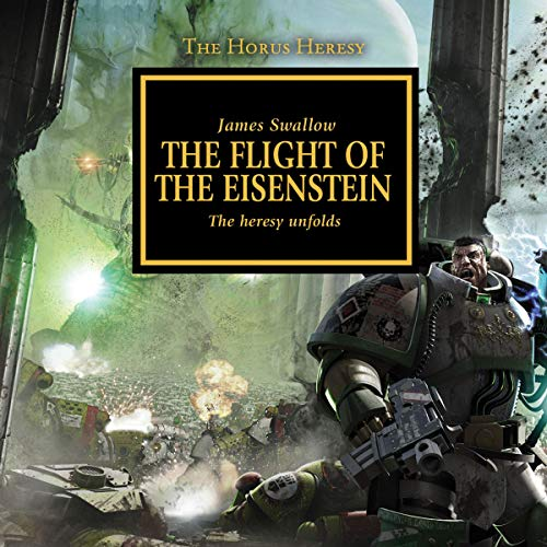 The Flight of The Eisenstein     The Horus Heresy, Book 4              By:                                                                                                                                 James Swallow                               Narrated by:                                                                                                                                 Jonathan Keeble                      Length: 12 hrs and 15 mins     1,673 ratings     Overall 4.8