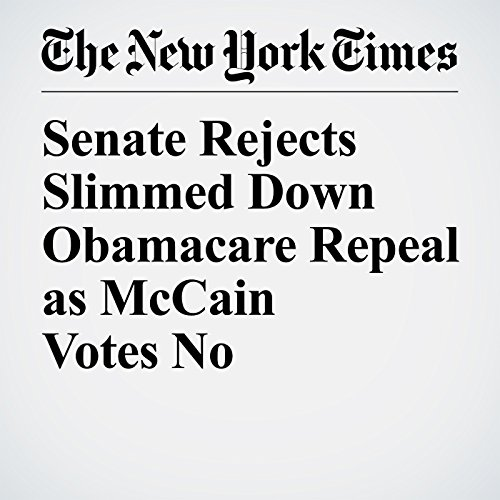Senate Rejects Slimmed Down Obamacare Repeal as McCain Votes No copertina