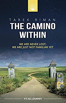 The Camino Within: We are never lost, we are just not familiar yet. by [Tarek Riman]