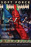Mclarney, E: Soft Force - Women in Egypt′s Islamic Awa: Women in Egypt's Islamic Awakening (Princeton Studies in Muslim Politics) - Ellen Anne Mclarney