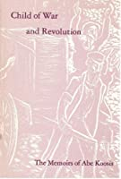 Child of War and Revolution: The Memoirs of Abe Koosis 0960520848 Book Cover