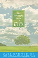 The Mystical Way in Everyday Life: Sermons, Prayers, and Essays