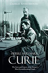 Image: Pierre and Marie Curie: The Lives and Careers of the Science's Most Groundbreaking Couple | Kindle Edition | by Charles River Editors (Author). Publisher: Charles River Editors (June 27, 2018)