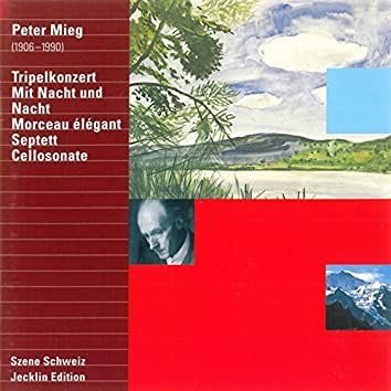 Peter Mieg: Tripelkonzert, Mit Nacht und Nacht, Morceau élégant, Septett & Cellosonate