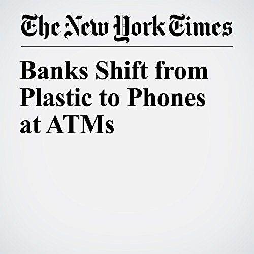 Banks Shift from Plastic to Phones at ATMs copertina