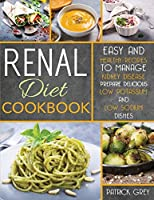 Renal Diet Cookbook: Easy and Healthy Recipes to Manage Kidney Disease. Prepare Delicious Low Potassium and Low Sodium Dishes